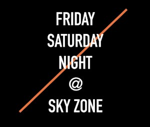 2. Fri and Sat Night@Sky Zone