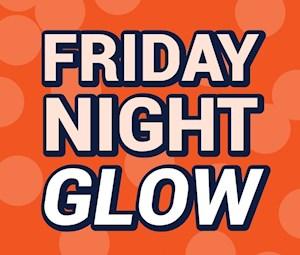 GLOW-Friday Night ($25 2.5hrs)