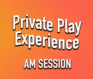 Private Play Experience AM