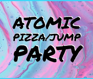 Atomic Pizza/Jump Party