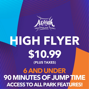High Flyer 6 & Under 90 Min.