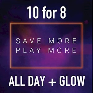 10 for 8 ALL DAY incl. GLOW