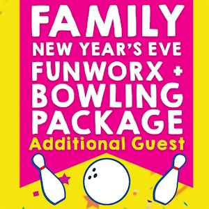 Family New Year's Eve FunworX + BOWLING - Additional Guest