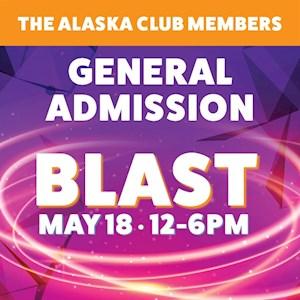 Blast General Admission April 13 The Alaska Club Member