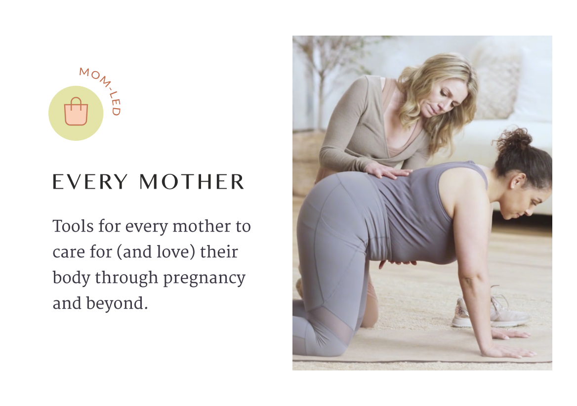Tools for every mother to care for (and love) their body through pregnancy and beyond. Two women. One with her hands and knees on the ground while the other guides her through an exercise.