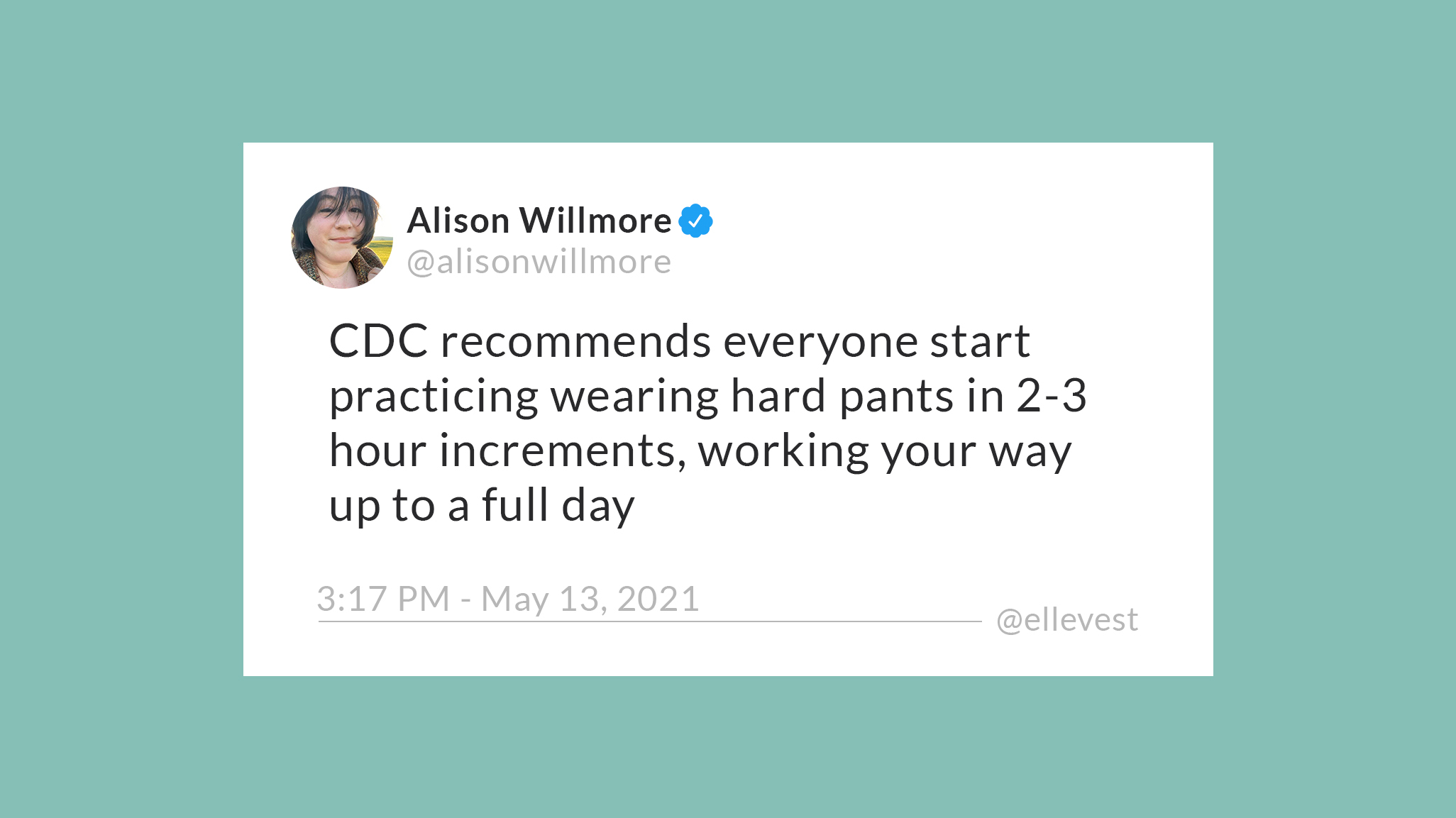 """A text by Alison Willmore that reads, """"CDC recommends everyone start practicing wearing hard pants in 2-3 hour increments, working your way up to a full day."""""""