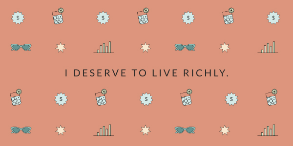 """Text surrounded by icons of sunglasses, dollar signs, bar graphs, and cocktail glass that reads, """"I deserve to live richly."""""""