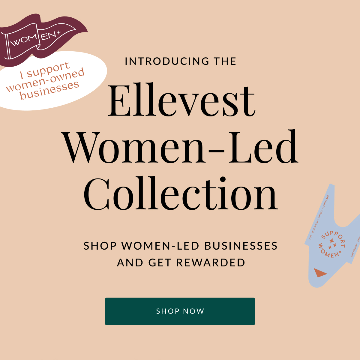 """Graphic stickers that read """"Women+, I support women-owned business, and support women."""", a headline that reads """"Introducing the Ellevest Women-Lead Collection"""", and text that reads """"Shop women-led business and get rewarded"""""""