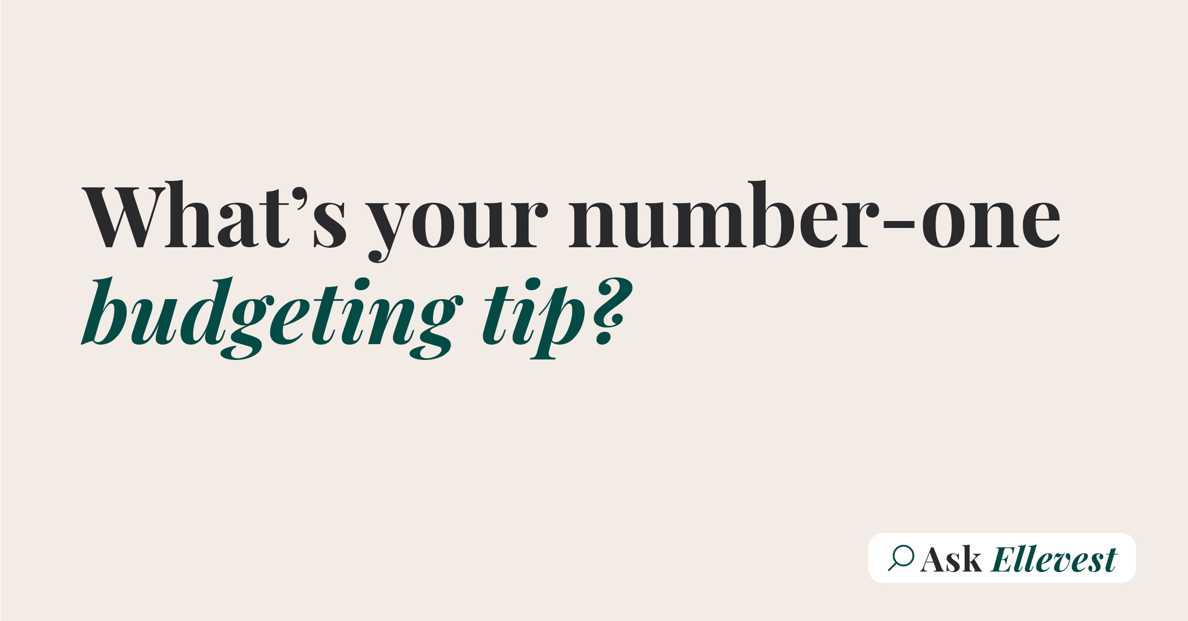"""Text graphic that reads, """"Ask Ellevest: What's Your Number-One Budgeting Tip?"""" Video."""