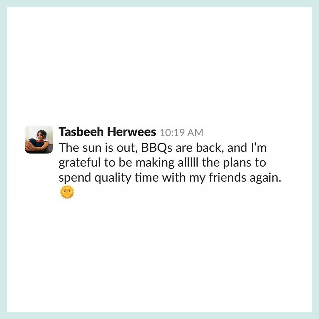 """Slack text that reads, """"The sun is out, BBQs are back, and I'm grateful to be making alllll the plans to spend quality time with my friends again."""""""