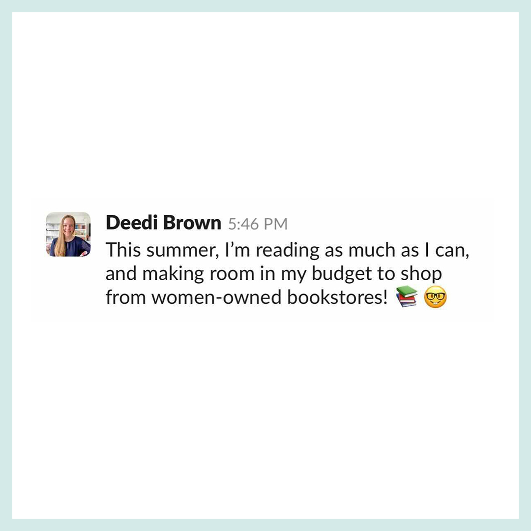 """Slack text that reads, """"This summer, I'm reading as much as I can, and making room in my budget to shop from women-owned bookstores!"""""""