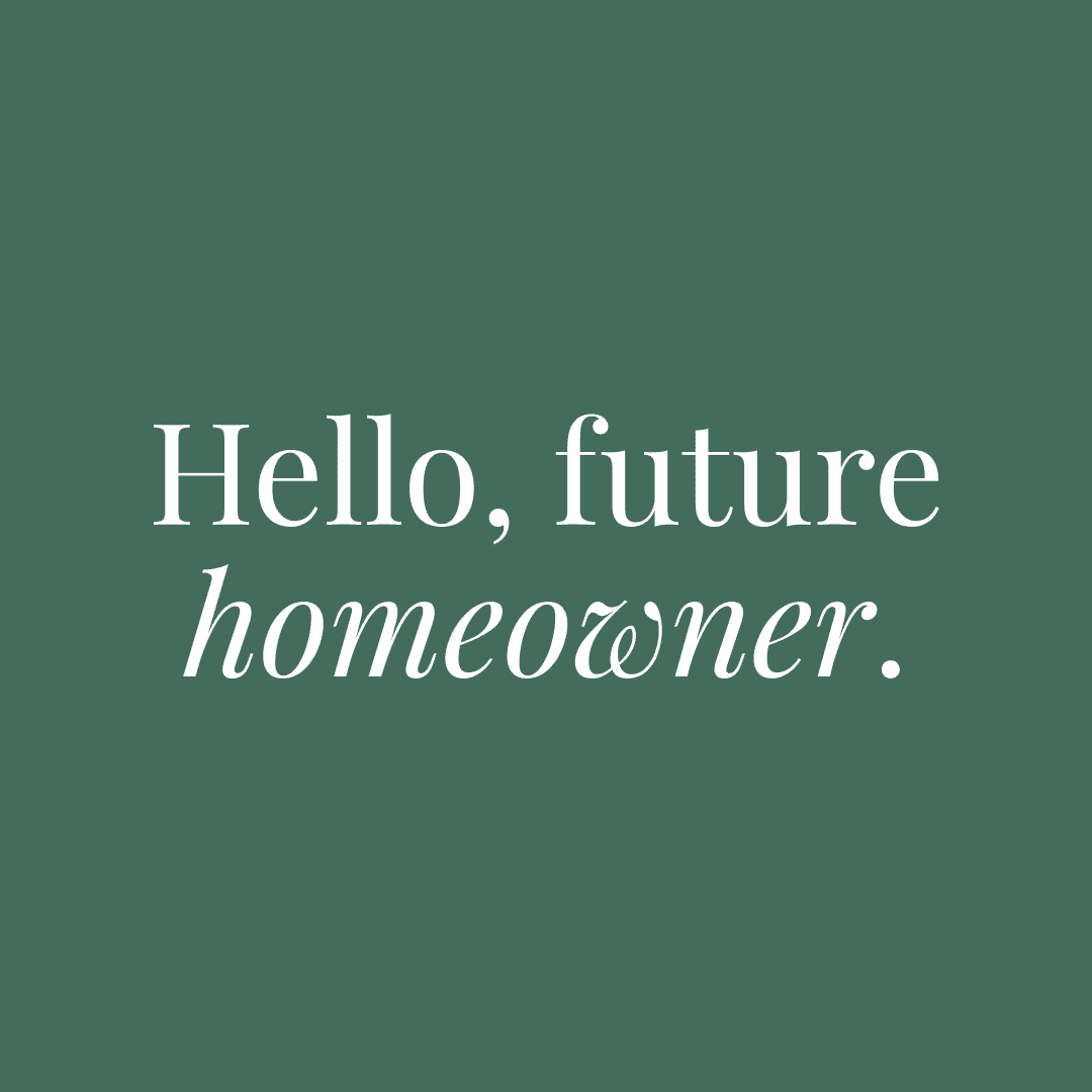 """Text graphic that reads, """"Hello, future homeowner."""""""