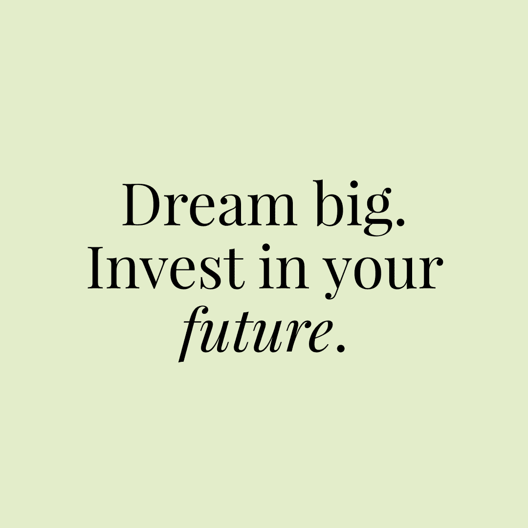 """Text graphic that reads, """"Dream big. Invest in your future."""""""