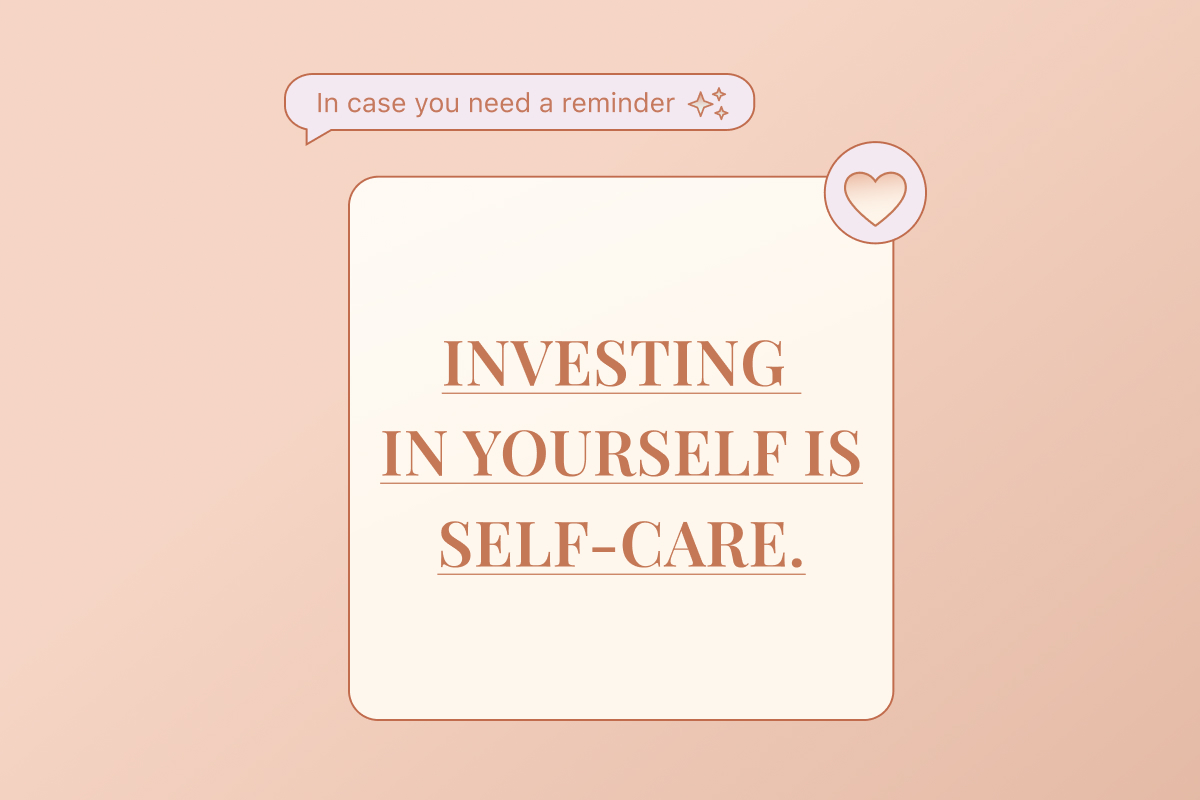 """Text graphic that reads, """"In case no one's told you today: Investing in yourself is self-care."""""""