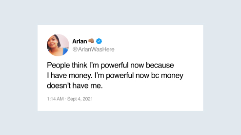 """Tweet by @ArlanWasHere that reads, """"People think I'm powerful now because I have money. I'm powerful now bc money doesn't have me."""""""