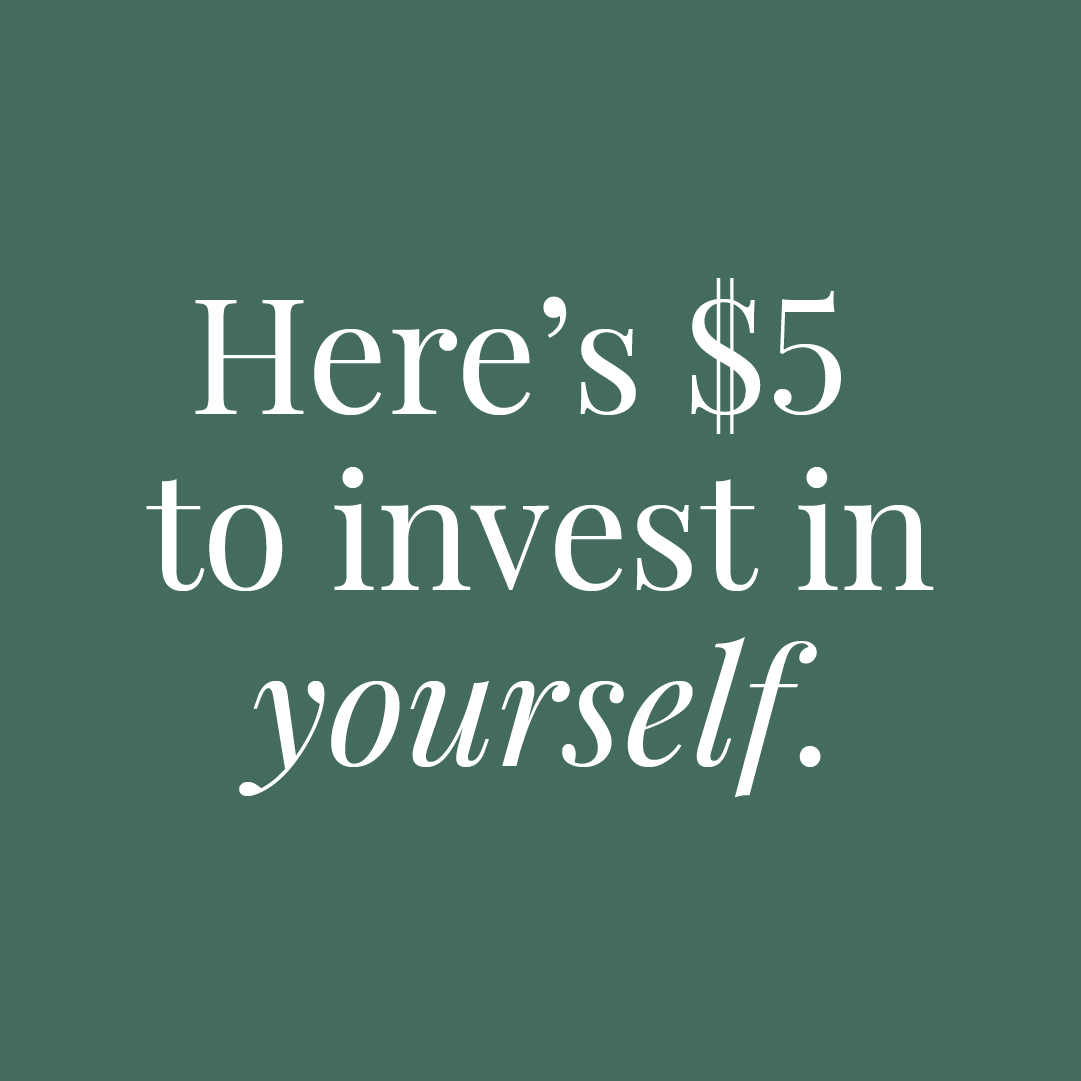 """A graphic that reads """"Here's $5 to invest in yourself."""""""