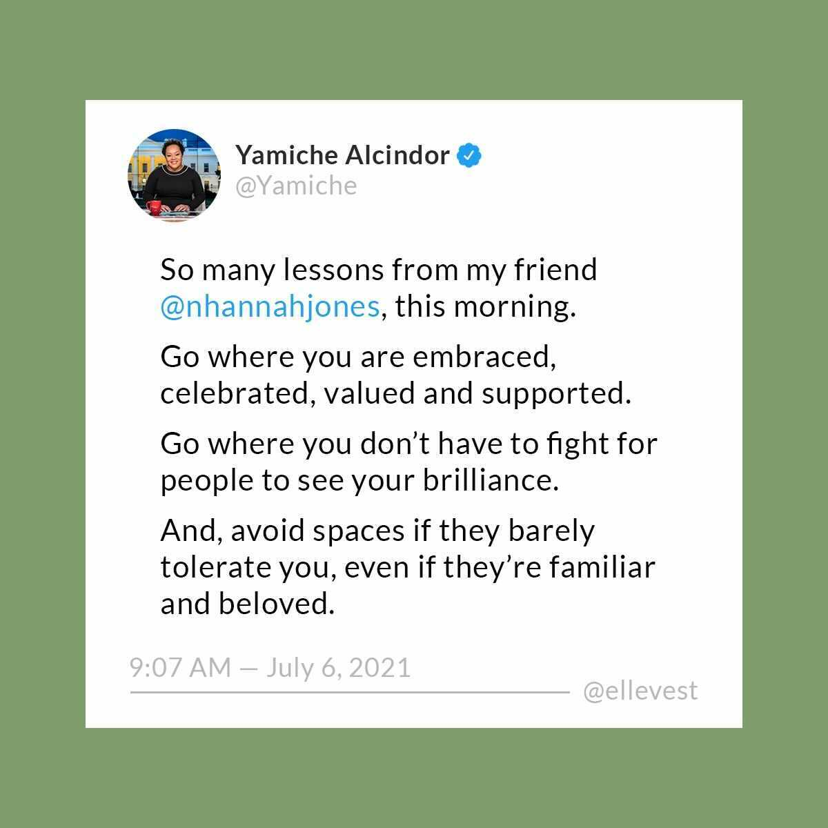 A tweet by @Yamiche about the takeaways from Nicole-Hannah Jones' move to Howard University: Go where you're embraced, celebrated, valued, and supported.