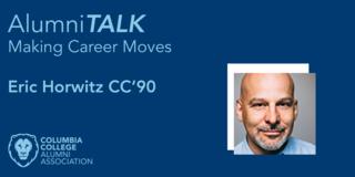 AlumniTALK: Making Career Moves with Eric Horwitz CC'90