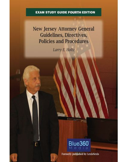 New Jersey Exam Study Guide: The New Jersey Attorney General Guidelines, Directives, Policies and Procedures - Fourth Edition