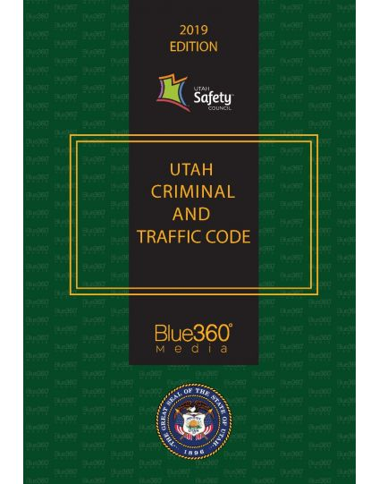 Utah Criminal and Traffic Code - 2019 Edition