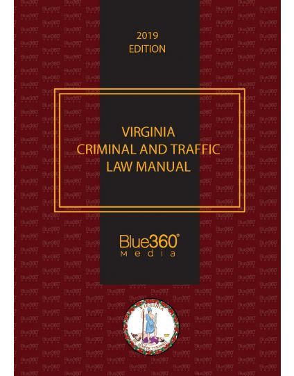 Virginia Criminal and Traffic Law Manual - 2019 Edition