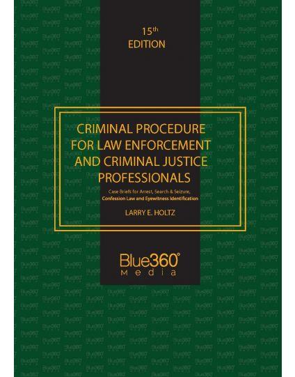 Criminal Procedure for Law Enforcement and Criminal Justice Professionals 15th Ed.
