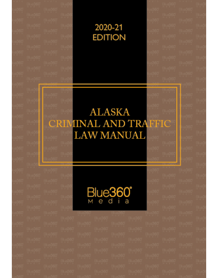 Alaska Criminal & Traffic Law Manual 2020-2021 Edition - Pre-Order