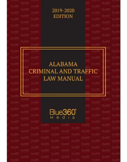 Alabama Criminal and Traffic Law Manual - 2019-2020 Edition