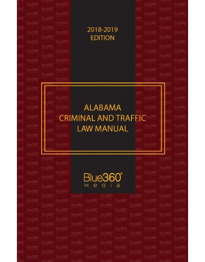 Alabama Criminal and Traffic Law Manual - 2018-2019 Edition