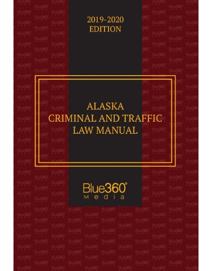 Alaska Criminal and Traffic Law Manual - 2019-2020 Edition Pre-Order