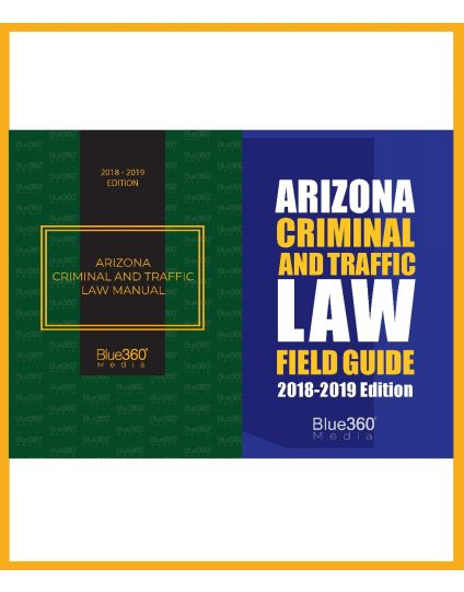Arizona Criminal and Traffic Law Manual and Arizona Criminal and Traffic Law Field Guide Combo