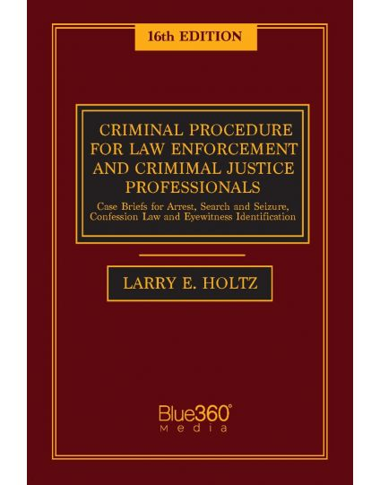 Criminal Procedure for Law Enforcement and Criminal Justice Professionals 16th Edition