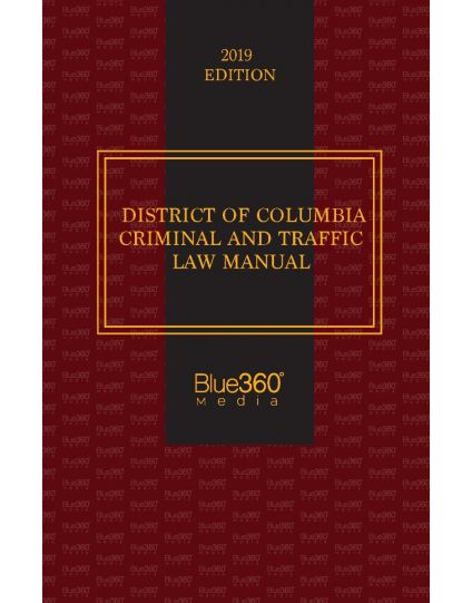 District of Columbia Criminal and Traffic Law Manual - 2019 Edition