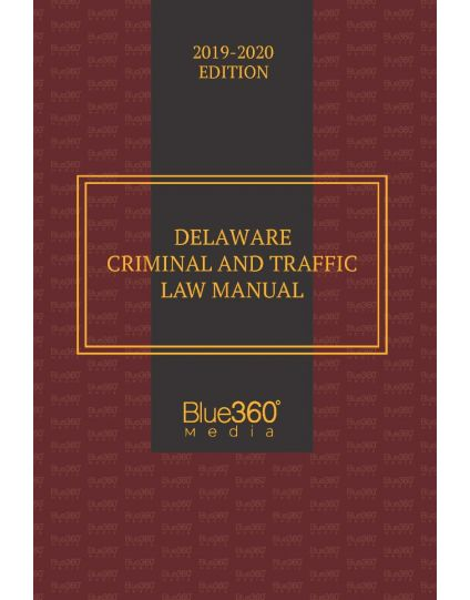 Delaware Criminal and Traffic Law Manual - 2019-2020 Edition