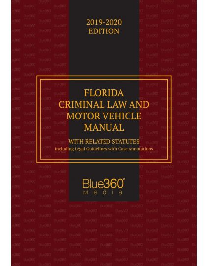 Florida Criminal Law and Motor Vehicle Manual - 2019-2020 Edition