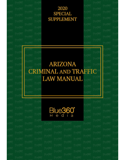 Arizona Criminal & Traffic Law Manual 2020-2021 Edition - Pre-Order
