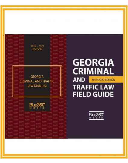 Georgia Criminal and Traffic Law Manual and Georgia Criminal and Traffic Law Field Guide Combo - 2019-2020 Edition
