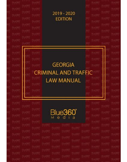 Georgia Criminal and Traffic Law Manual - 2019-2020 Edition