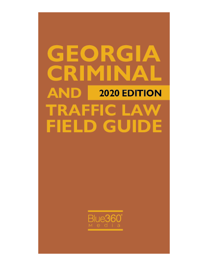 Georgia Criminal and Traffic Law Field Guide 2020 Edition Pre-Order