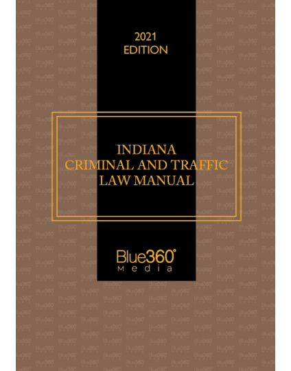 Indiana Criminal & Traffic Law Manual 2021 Edition - Pre-Order
