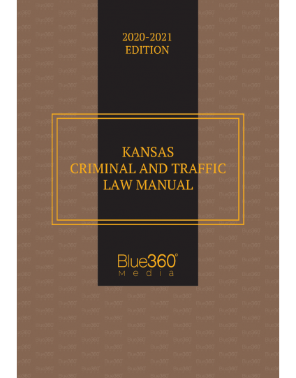 Kansas Criminal & Traffic Law Manual 2020-2021 Edition - Pre-Order