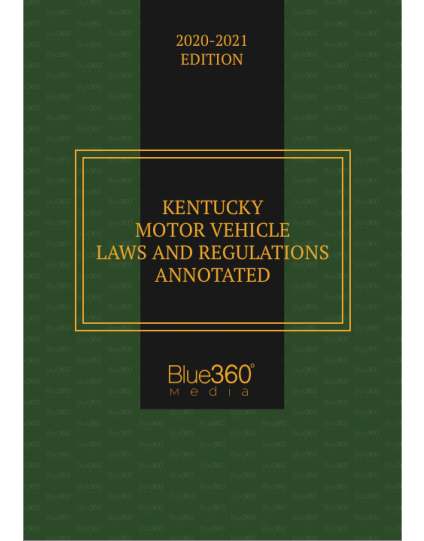 Kentucky Motor Vehicle Laws and Regulations Annotated 2020-2021 Edition - Pre-Order