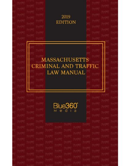 Massachusetts Criminal Law and Motor Vehicle Handbook - 2019 Edition