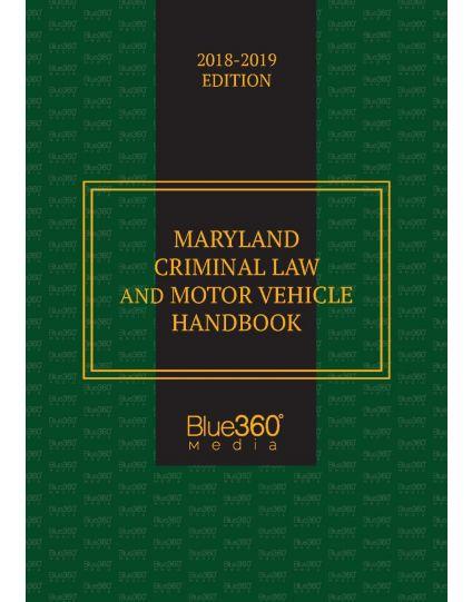 Maryland Criminal Law and Motor Vehicle Handbook - 2018-2019 Edition