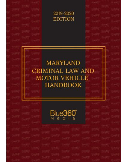 Maryland Criminal Law and Motor Vehicle Handbook - 2019-2020 Edition