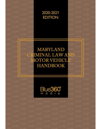 Maryland Criminal Law & Motor Vehicle Handbook 2020-2021 Edition - Pre-Order