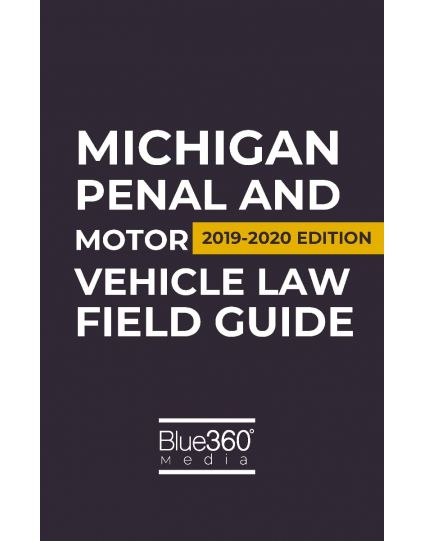 Michigan Penal and Motor Vehicle Law Field Guide - 2019-2020 Edition