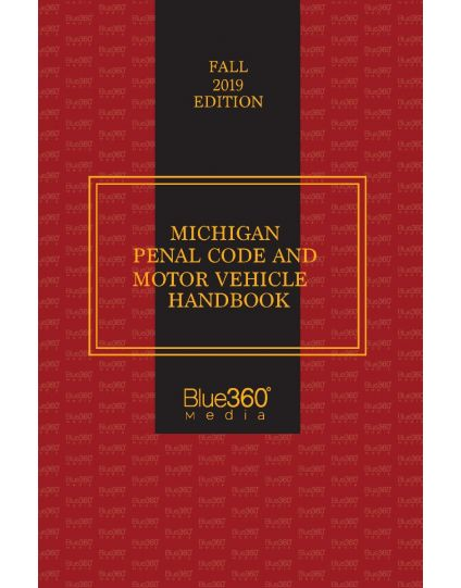 Michigan Penal Code and Motor Vehicle Handbook - 2019 Fall Edition