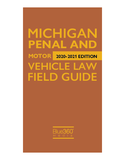 Michigan Penal & Motor Vehicle Law Field Guide 2020-2021 Edition - Pre-Order