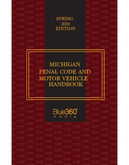 Michigan Penal Code and Motor Vehicle Handbook - 2019 Spring Edition